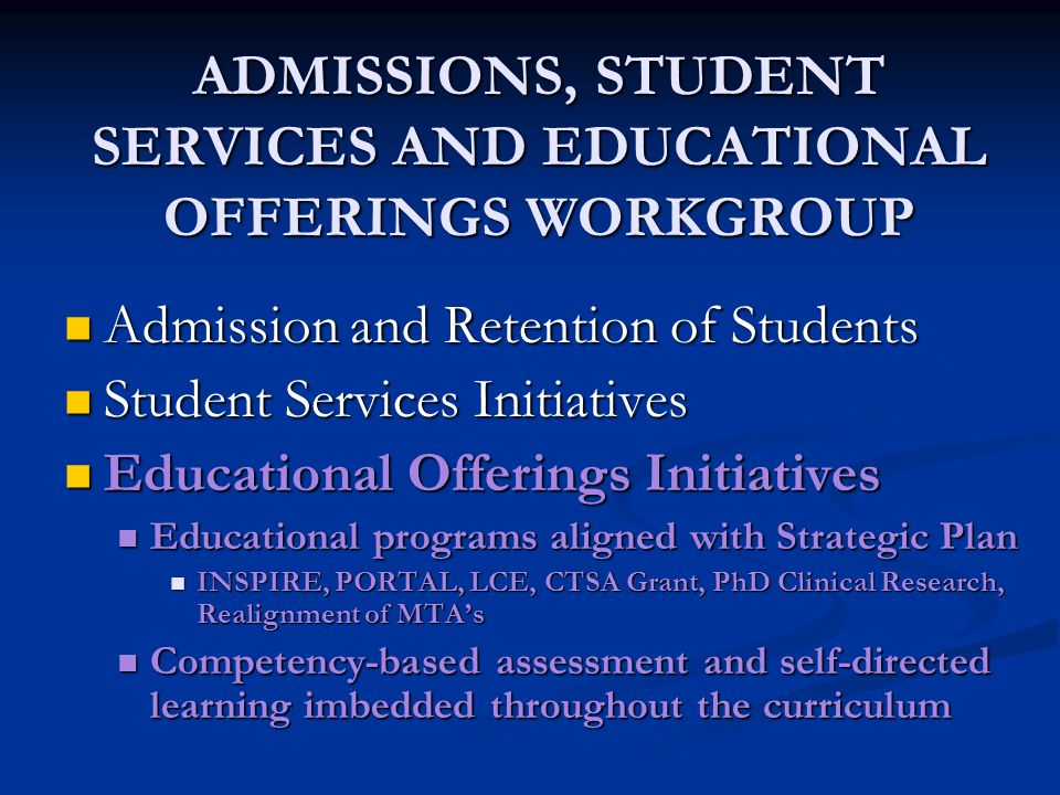 ADMISSIONS, STUDENT SERVICES AND EDUCATIONAL OFFERINGS WORKGROUP Admission and Retention of Students Admission and Retention of Students Student Servi