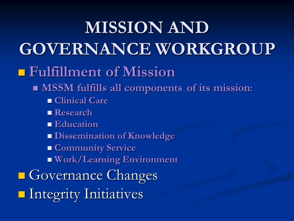 MISSION AND GOVERNANCE WORKGROUP Fulfillment of Mission Fulfillment of Mission MSSM fulfills all components of its mission : MSSM fulfills all compone