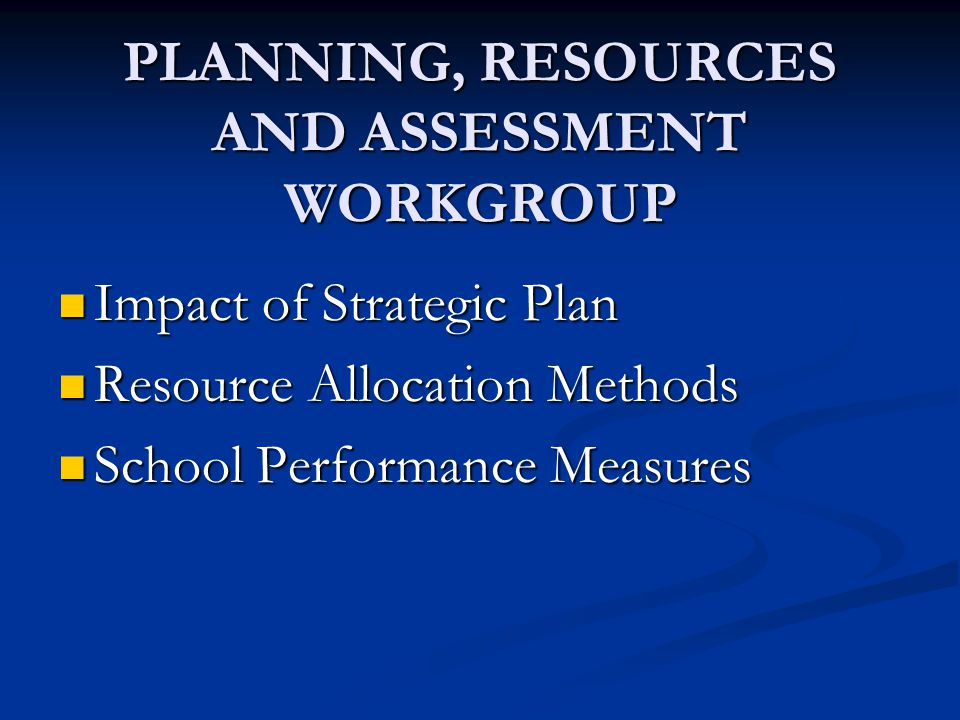 PLANNING, RESOURCES AND ASSESSMENT WORKGROUP Impact of Strategic Plan Impact of Strategic Plan Resource Allocation Methods Resource Allocation Methods
