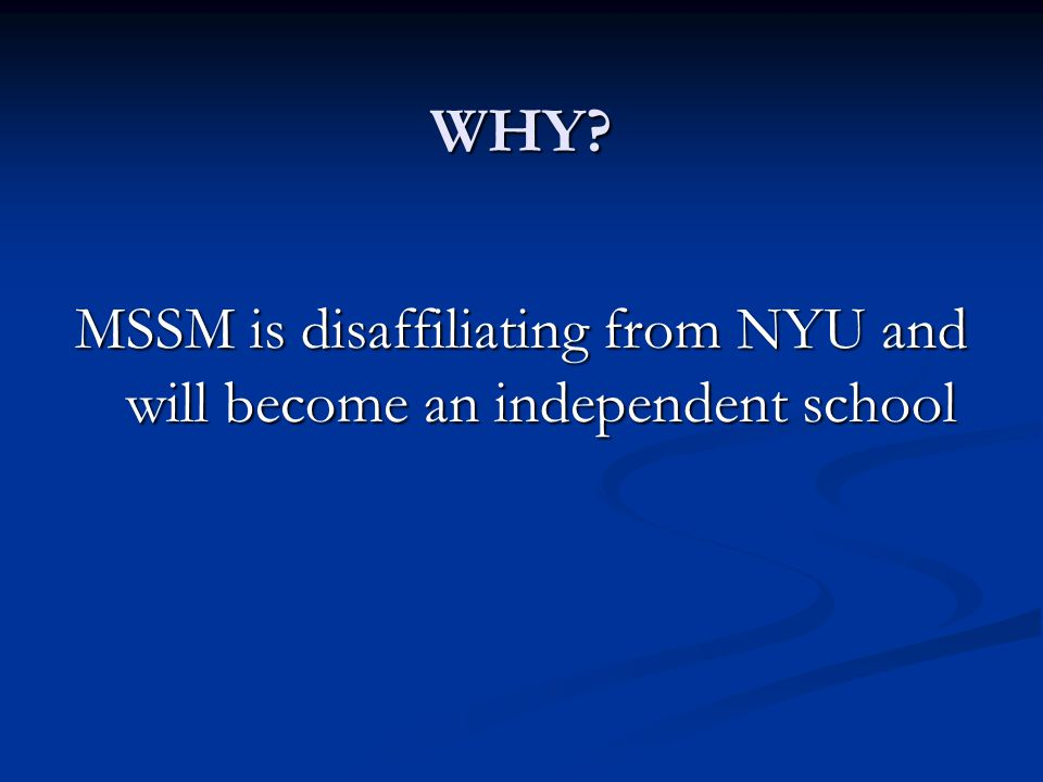 WHY? MSSM is disaffiliating from NYU and will become an independent school