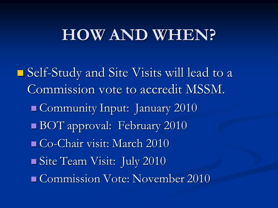 HOW AND WHEN. Self-Study and Site Visits will lead to a Commission vote to accredit MSSM.