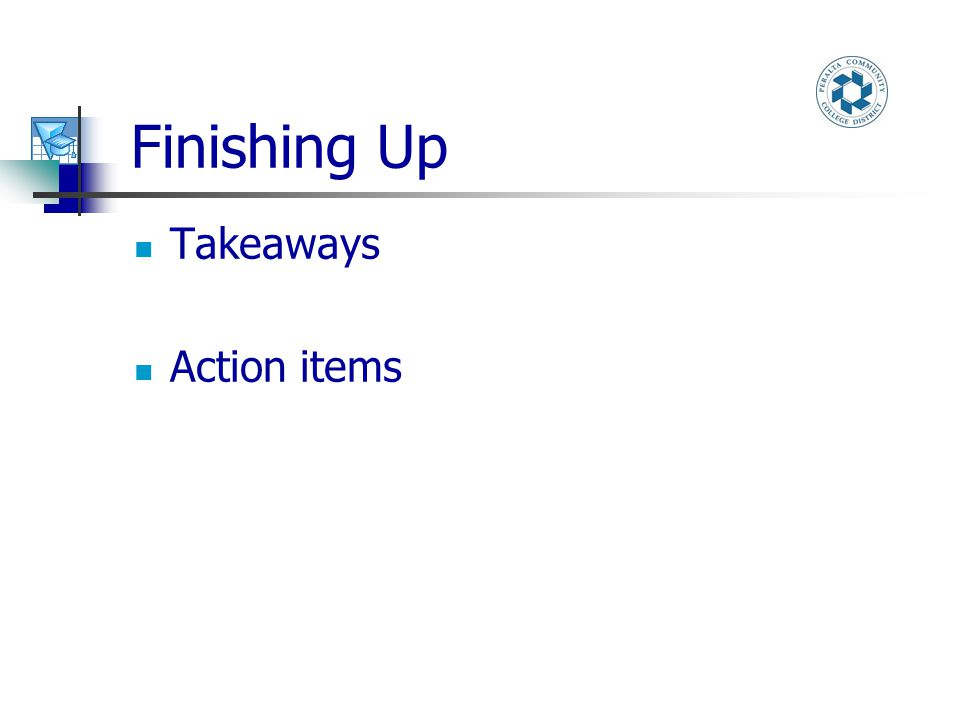 Finishing Up Takeaways Action items