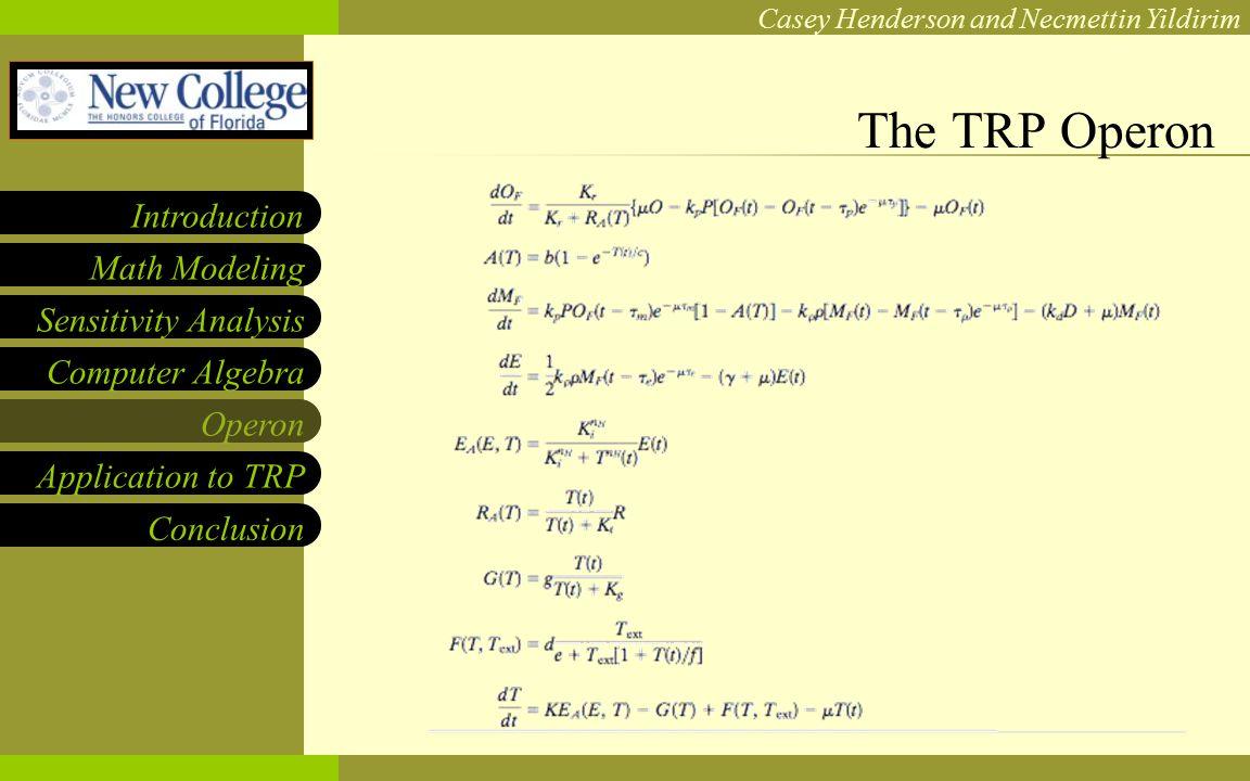 NCF LOGO Casey Henderson and Necmettin Yildirim Sensitivity Analysis Computer Algebra Operon Application to TRP Math Modeling Introduction Conclusion The TRP Operon