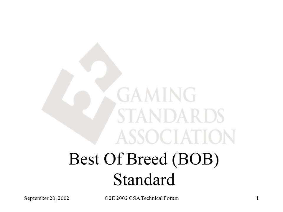 September 20, 2002G2E 2002 GSA Technical Forum1 Best Of Breed (BOB) Standard