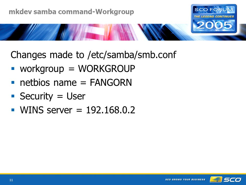 11 mkdev samba command-Workgroup Changes made to /etc/samba/smb.conf  workgroup = WORKGROUP  netbios name = FANGORN  Security = User  WINS server = 192.168.0.2