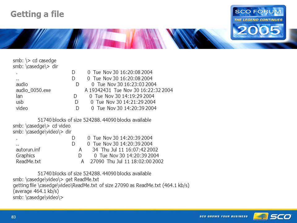 83 Getting a file smb: \> cd casedge smb: \casedge\> dir.