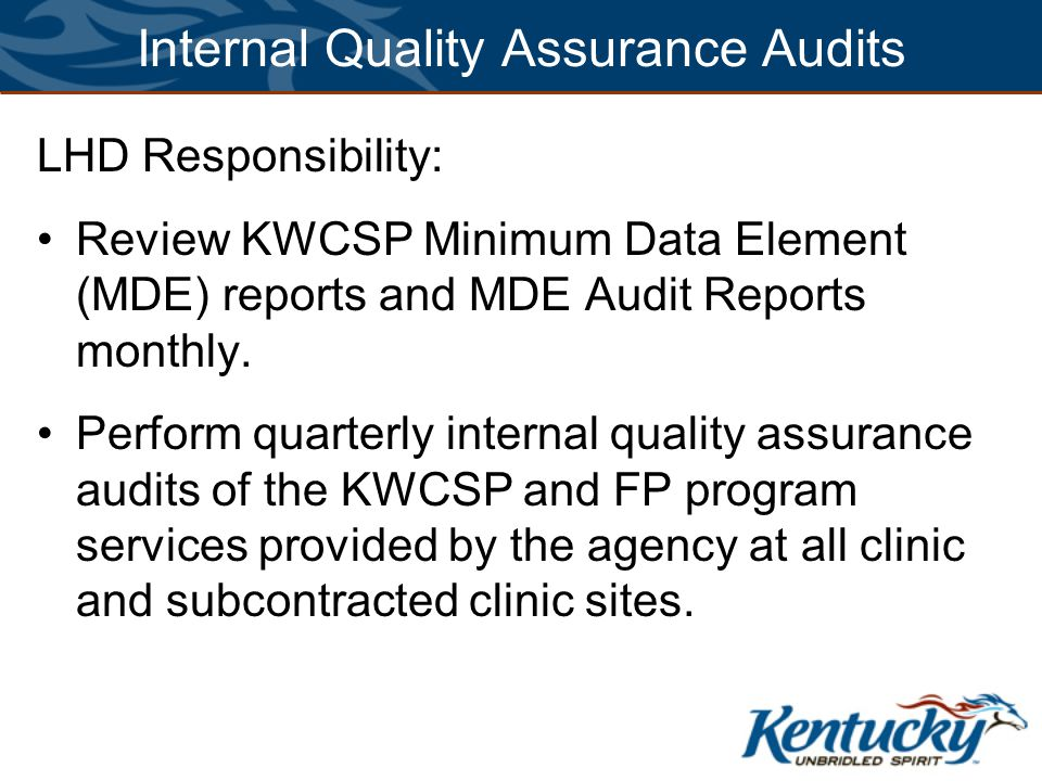 Internal Quality Assurance Audits LHD Responsibility: Review KWCSP Minimum Data Element (MDE) reports and MDE Audit Reports monthly.