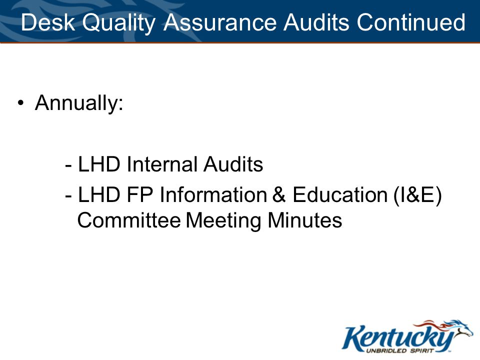 Desk Quality Assurance Audits Continued Annually: - LHD Internal Audits - LHD FP Information & Education (I&E) Committee Meeting Minutes