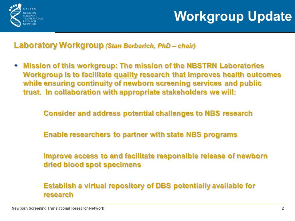 Workgroup Update Laboratory Workgroup (Stan Berberich, PhD – chair)  Mission of this workgroup: The mission of the NBSTRN Laboratories Workgroup is t