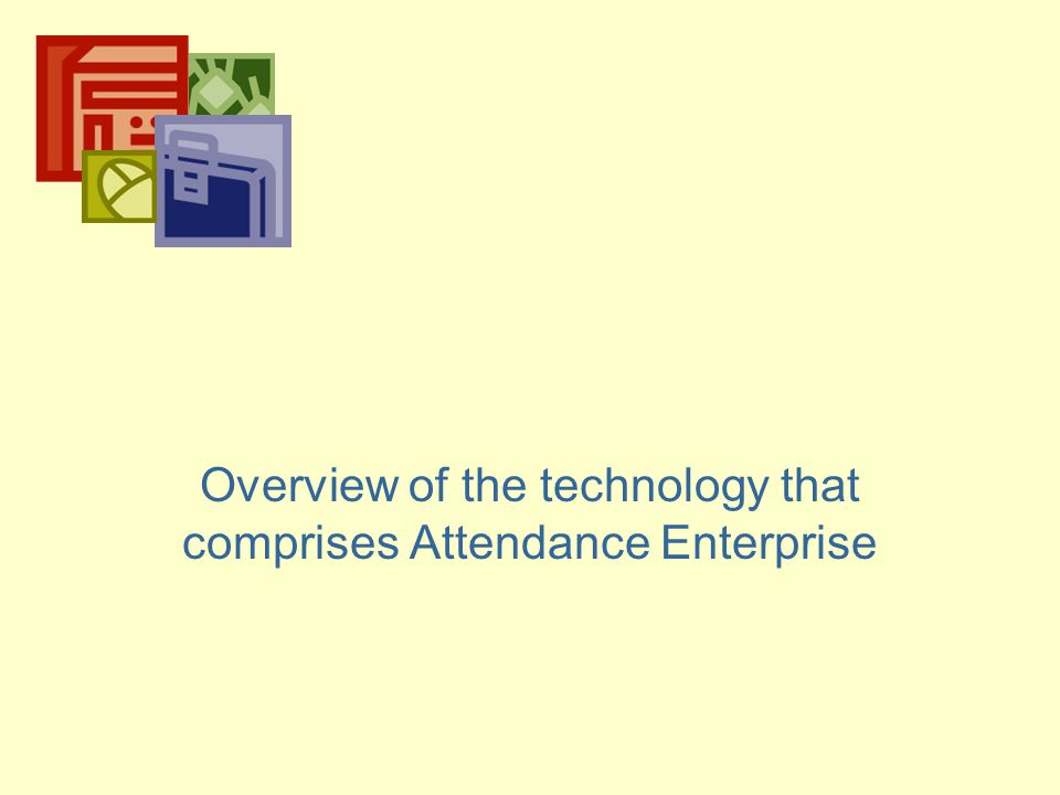 Overview of the technology that comprises Attendance Enterprise