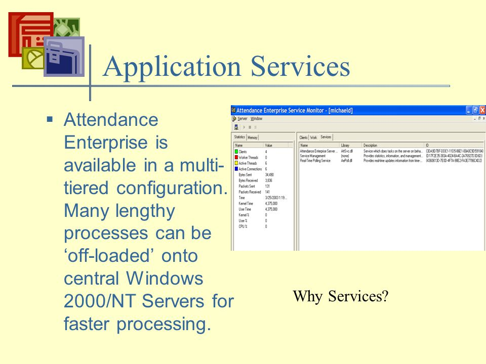 Application Services  Attendance Enterprise is available in a multi- tiered configuration.
