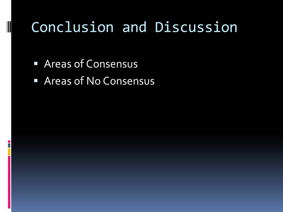 Conclusion and Discussion  Areas of Consensus  Areas of No Consensus