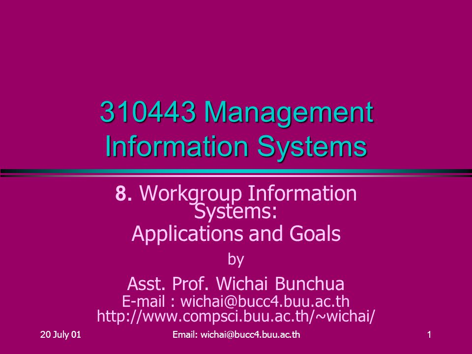 20 July 01Email: wichai@bucc4.buu.ac.th1 310443 Management Information Systems 8.