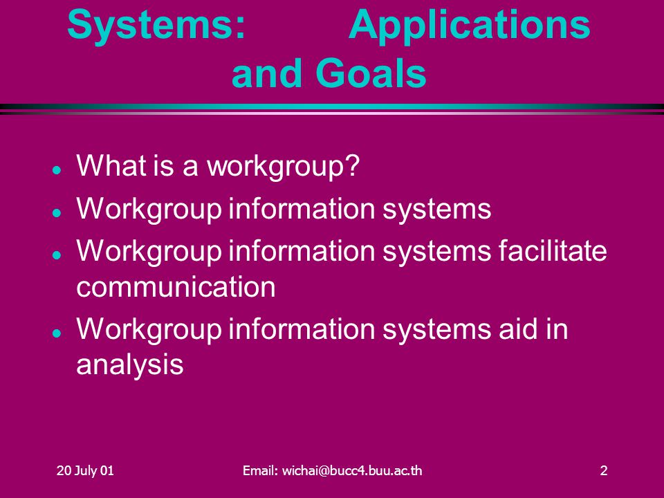 20 July 01Email: wichai@bucc4.buu.ac.th2 Workgroup Information Systems: Applications and Goals What is a workgroup.