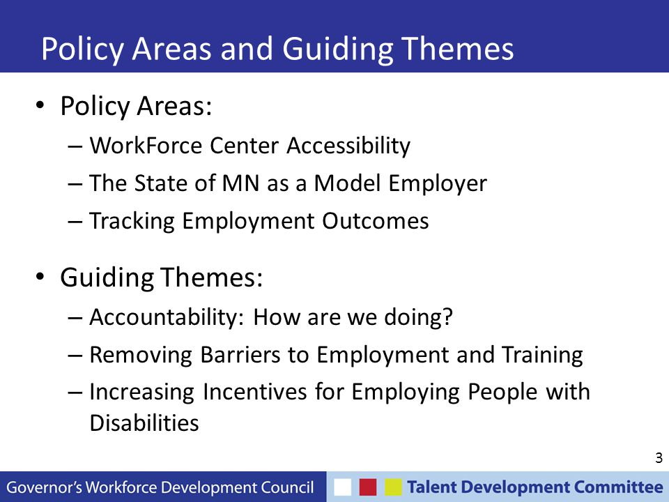 4 Policy Area: WorkForce Center Accessibility Issue: Ensuring the enforcement of legal standards on accessibility (broadly defined) across Minnesota's many WorkForce Centers.