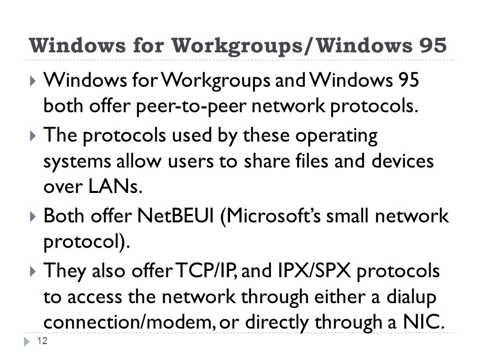 Windows for Workgroups/Windows 95  Windows for Workgroups and Windows 95 both offer peer-to-peer network protocols.