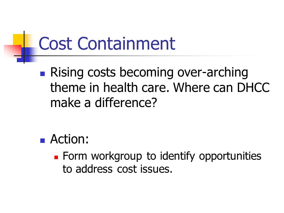 Cost Containment Rising costs becoming over-arching theme in health care.