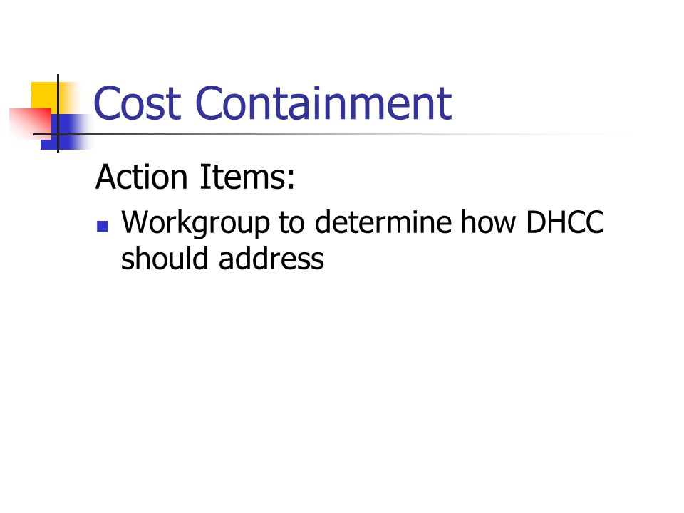 Cost Containment Action Items: Workgroup to determine how DHCC should address
