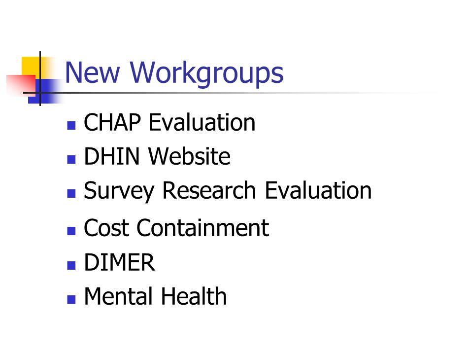 New Workgroups CHAP Evaluation DHIN Website Survey Research Evaluation Cost Containment DIMER Mental Health