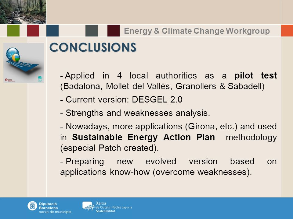 Energy & Climate Change Workgroup - Applied in 4 local authorities as a pilot test (Badalona, Mollet del Vallès, Granollers & Sabadell) - Current version: DESGEL 2.0 - Strengths and weaknesses analysis.