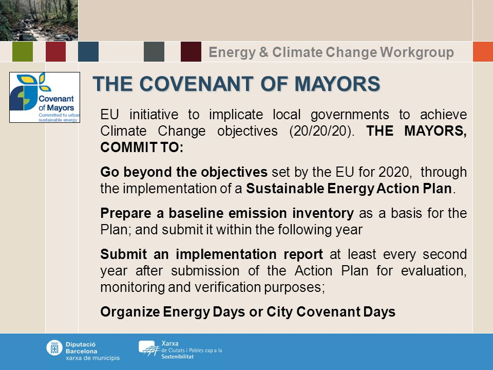 Energy & Climate Change Workgroup THE COVENANT OF MAYORS EU initiative to implicate local governments to achieve Climate Change objectives (20/20/20).