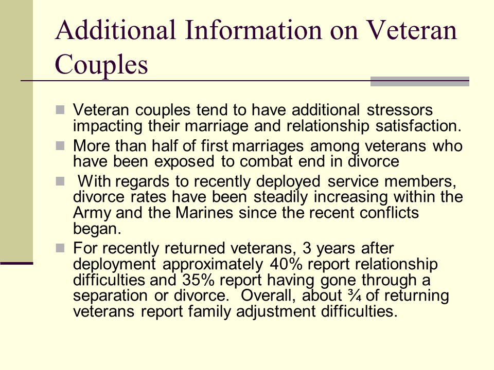 Additional Information on Veteran Couples Veteran couples tend to have additional stressors impacting their marriage and relationship satisfaction. Mo