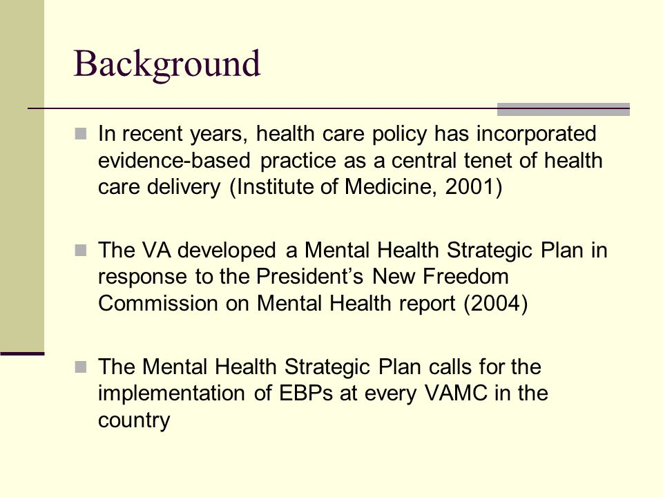 Goals of VA Training in EBPs To train VA staff from multiple disciplines in evidence-based psychotherapies To augment psychotherapies already being offered in VA medical centers