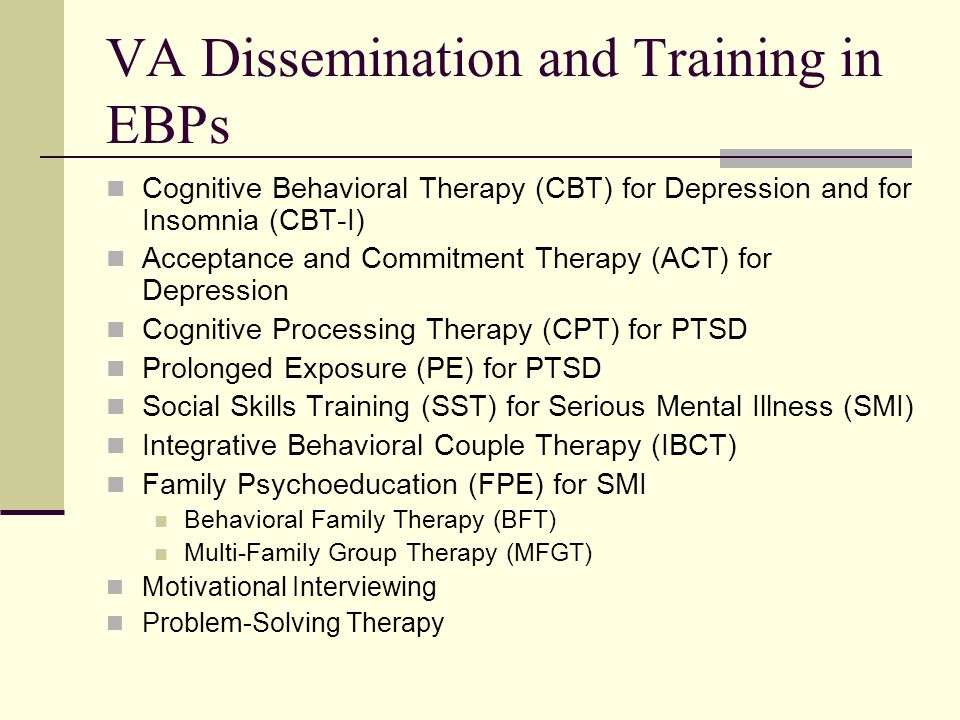 Anticipated EBP Trainings Interpersonal Therapy (IPT) for Depression Pain Management Substance Use Disorders Motivational Enhancement Contingency Management Cognitive Behavioral Therapy Behavioral Couples Therapy