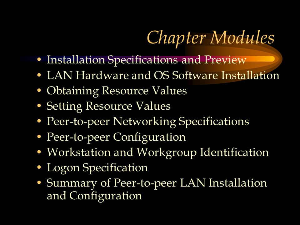 Chapter Modules Installation Specifications and Preview LAN Hardware and OS Software Installation Obtaining Resource Values Setting Resource Values Peer-to-peer Networking Specifications Peer-to-peer Configuration Workstation and Workgroup Identification Logon Specification Summary of Peer-to-peer LAN Installation and Configuration