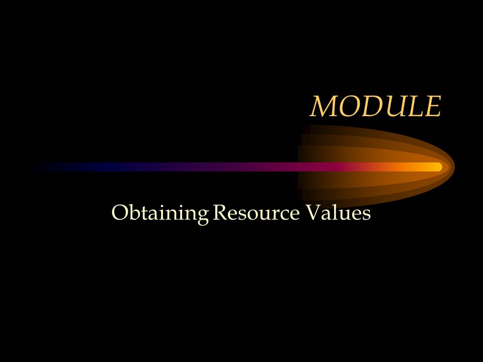 MODULE Obtaining Resource Values