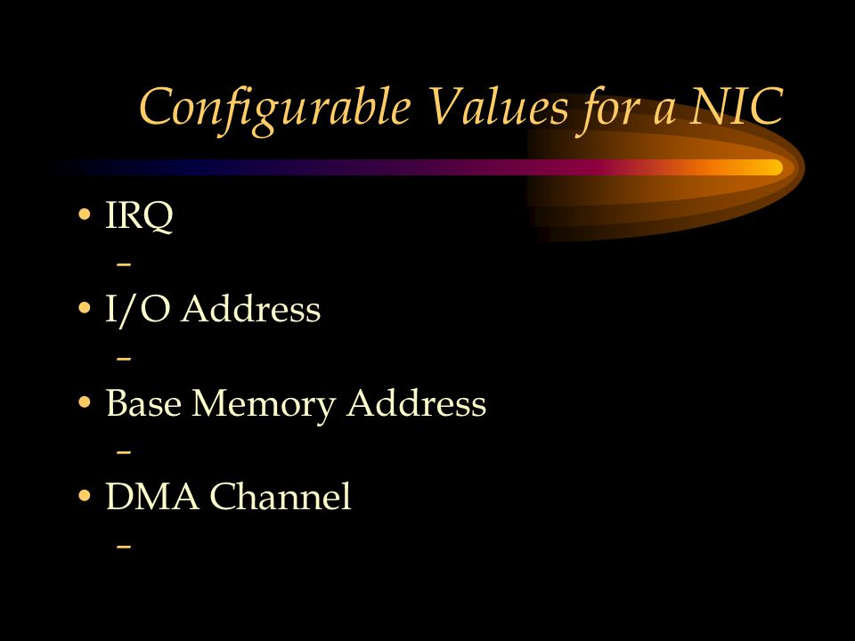 Configurable Values for a NIC IRQ – I/O Address – Base Memory Address – DMA Channel –