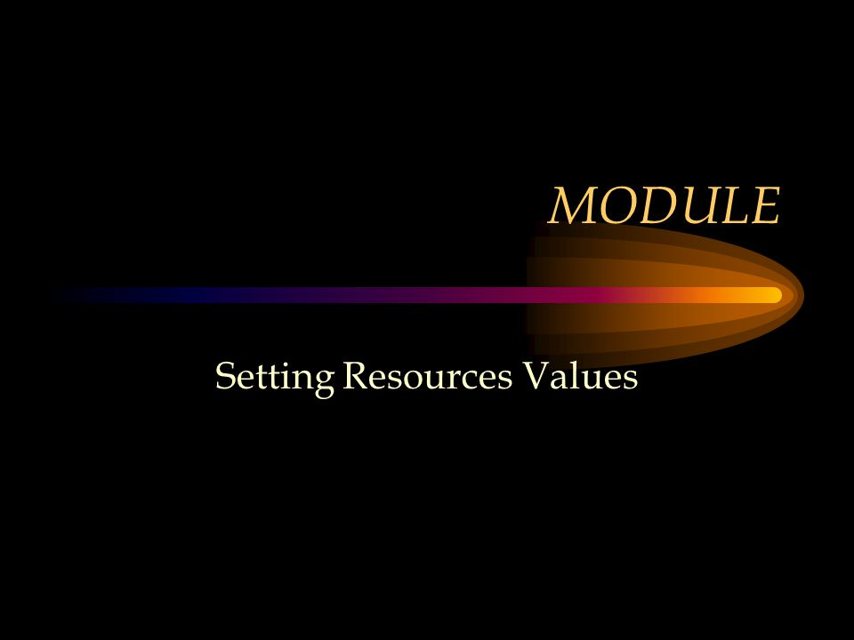 MODULE Setting Resources Values