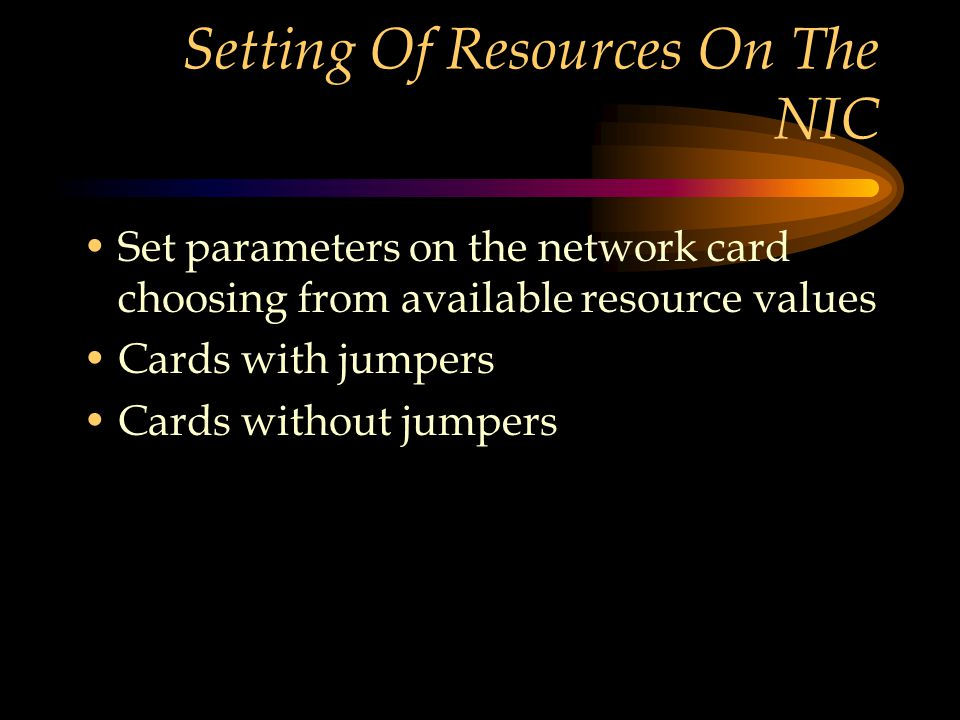 Setting Of Resources On The NIC Set parameters on the network card choosing from available resource values Cards with jumpers Cards without jumpers