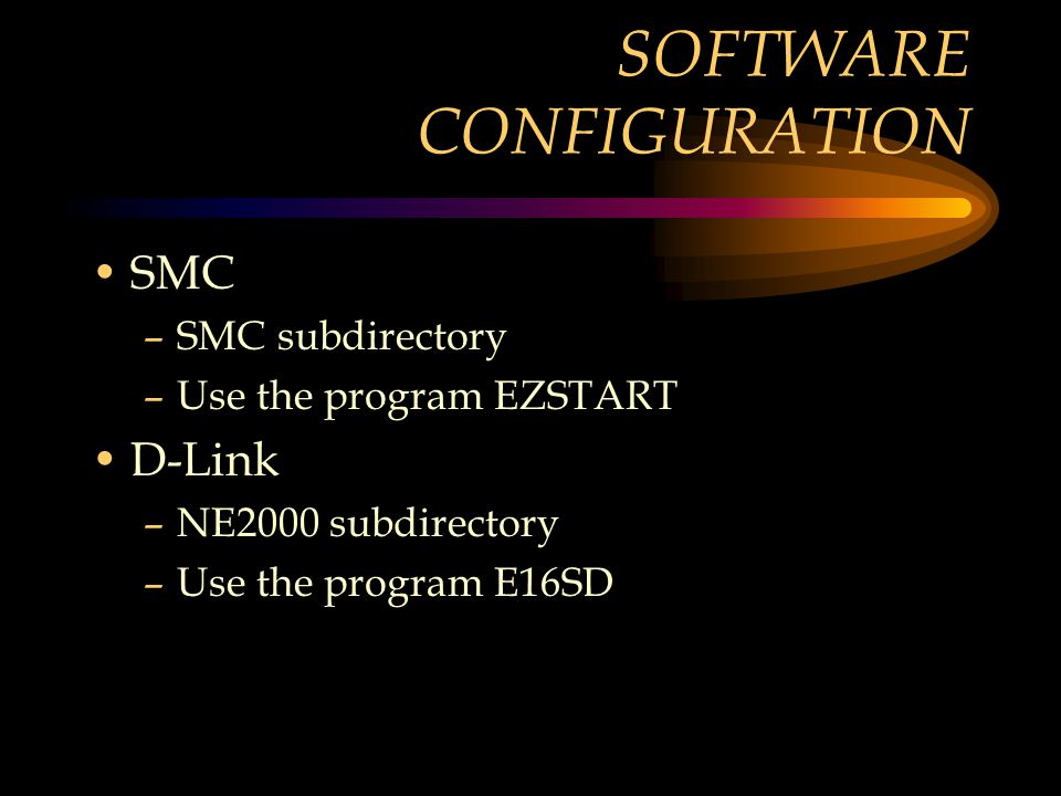 SOFTWARE CONFIGURATION SMC –SMC subdirectory –Use the program EZSTART D-Link –NE2000 subdirectory –Use the program E16SD