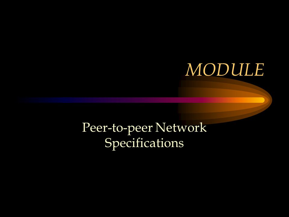 MODULE Peer-to-peer Network Specifications