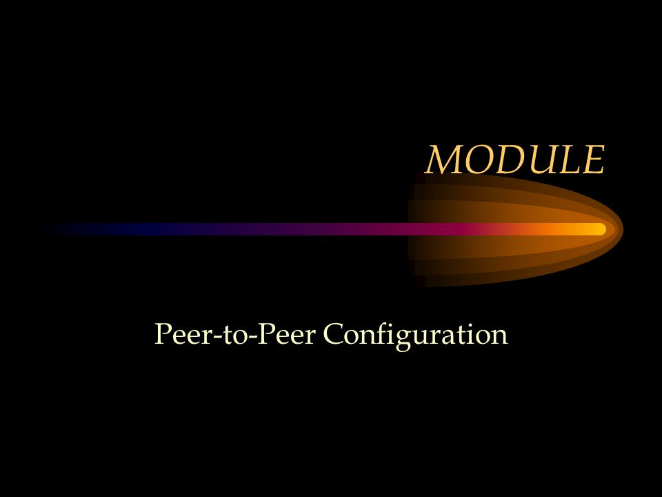 MODULE Peer-to-Peer Configuration