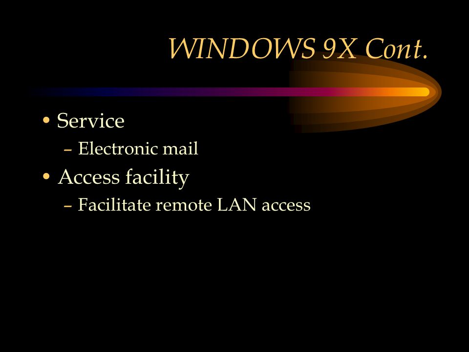 WINDOWS 9X Cont. Service –Electronic mail Access facility –Facilitate remote LAN access