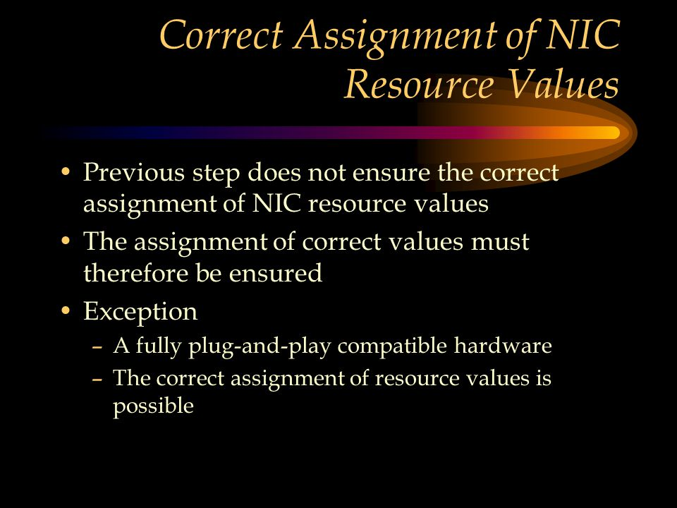 Correct Assignment of NIC Resource Values Previous step does not ensure the correct assignment of NIC resource values The assignment of correct values must therefore be ensured Exception –A fully plug-and-play compatible hardware –The correct assignment of resource values is possible