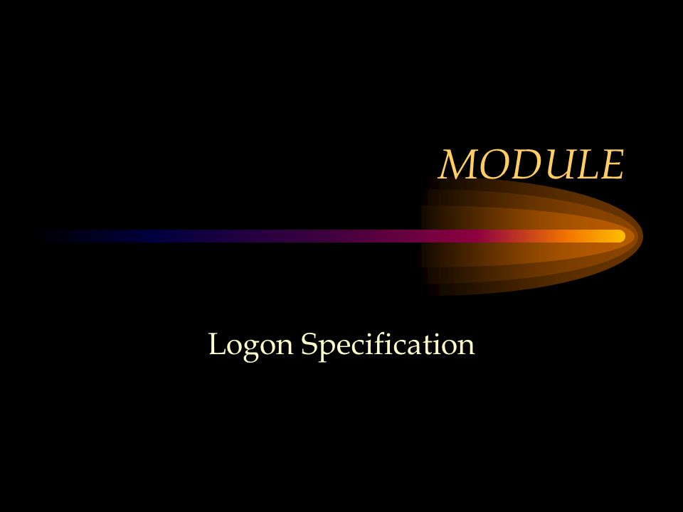 MODULE Logon Specification