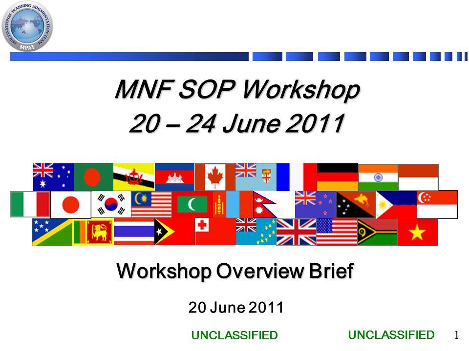 UNCLASSIFIED 1 MNF SOP Workshop 20 – 24 June 2011 20 June 2011 Workshop Overview Brief UNCLASSIFIED