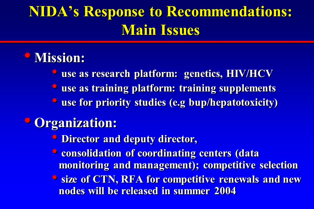 NIDA's Response to Recommendations: Main Issues Mission: use as research platform: genetics, HIV/HCV use as training platform: training supplements us