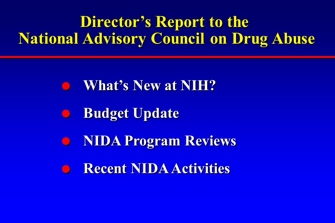 Director's Report to the National Advisory Council on Drug Abuse Director's Report to the National Advisory Council on Drug Abuse What's New at NIH? B