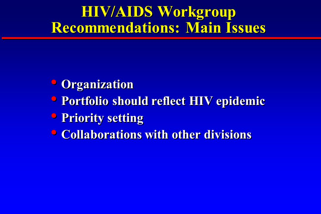 HIV/AIDS Workgroup Recommendations: Main Issues Organization Portfolio should reflect HIV epidemic Priority setting Collaborations with other division