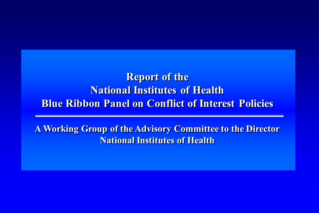 Report of the National Institutes of Health Blue Ribbon Panel on Conflict of Interest Policies A Working Group of the Advisory Committee to the Direct