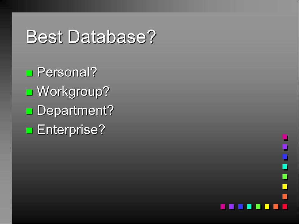 Best Database n Personal n Workgroup n Department n Enterprise