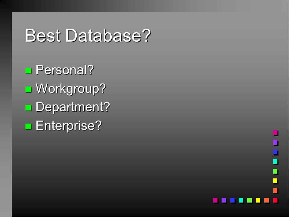 Best Database? n Personal? n Workgroup? n Department? n Enterprise?