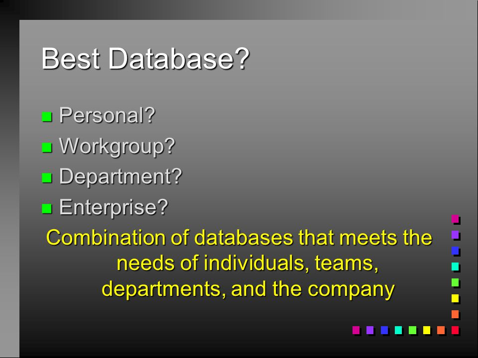 Best Database. n Personal. n Workgroup. n Department.