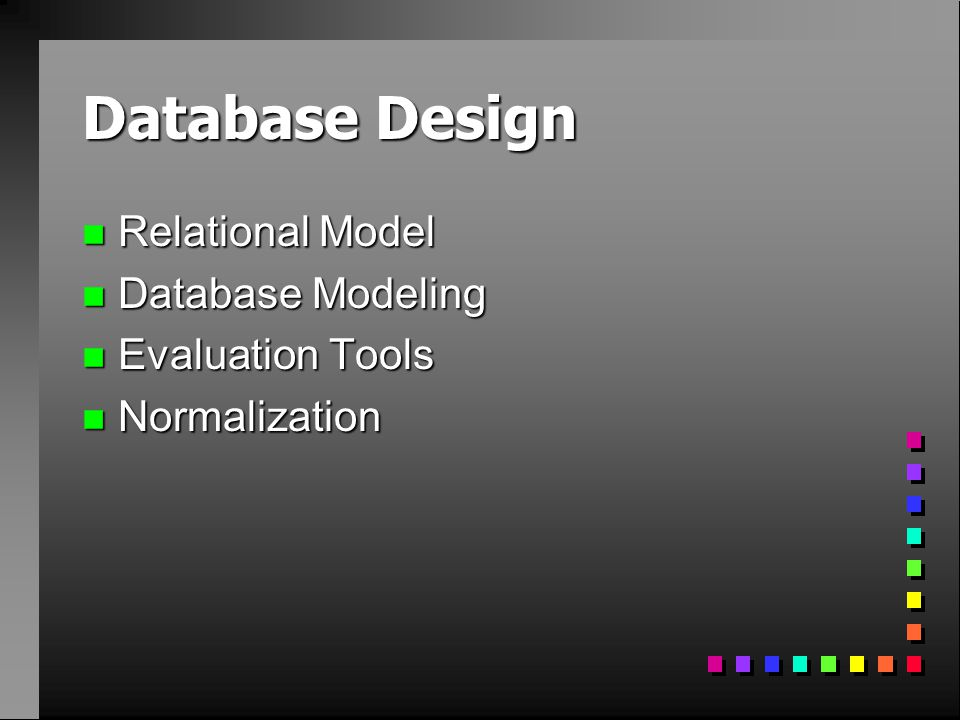 Database Design n Relational Model n Database Modeling n Evaluation Tools n Normalization