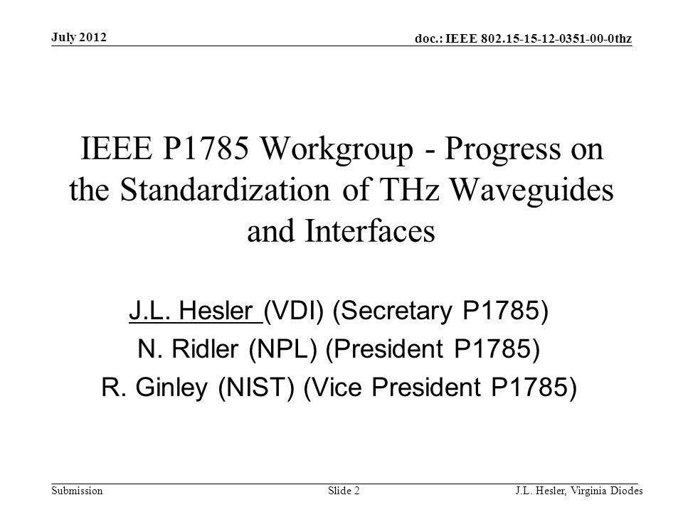 doc.: IEEE 802.15-15-12-0351-00-0thz Submission July 2012 J.L. Hesler, Virginia Diodes Slide 2 IEEE P1785 Workgroup - Progress on the Standardization