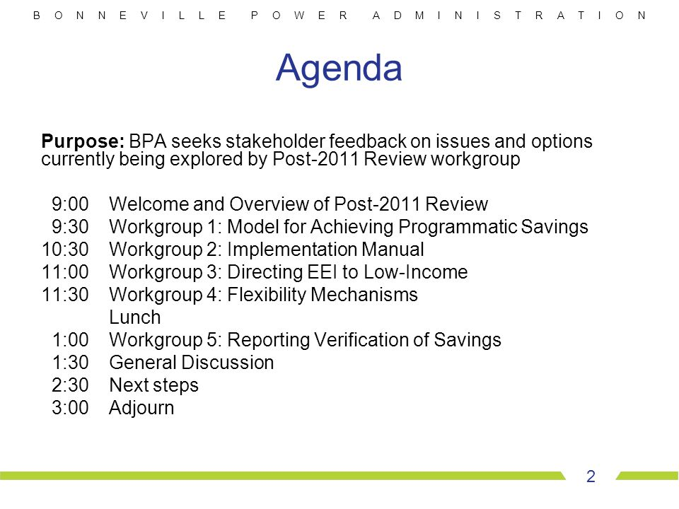 B O N N E V I L L E P O W E R A D M I N I S T R A T I O N 2 Agenda Purpose: BPA seeks stakeholder feedback on issues and options currently being explo